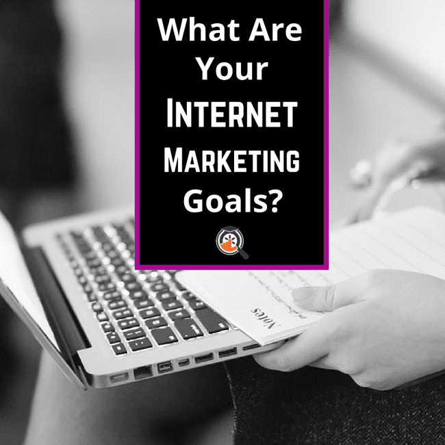 what are your internet marketing goals